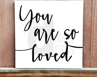 You Are So Loved Sign - Hand Painted Canvas - Love Sign - Love Quotes - Canvas Quotes - Custom Quotes - Personalized Quotes - Quote Art