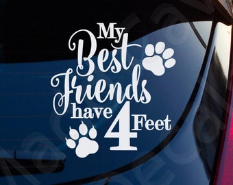 My Best Friends Have 4 Feet Decal Car Window Laptop Dogs Cats Pets