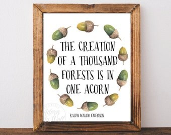 The creation of a thousand forests, Acorn, Ralph Waldo Emerson quote, printable, wall art, inspirational instant download, is in one acorn