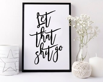 Let that shit go. PRINTABLE ART. Instant Download. Typography Digital Art. Gold foil. Motivation quote. 3 different quotes.