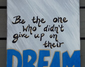 Handpainted 8x10 Canvas Painting- Be the one who didn't give up on their DREAM