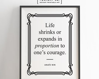 "Anais Nin - ""Life shrinks or expands in proportion to one's courage."" Printable Elegant Inspirational Quote // INSTANT DOWNLOAD Print"