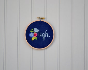 Funny Cross Stitch - Ugh Cross Stitch - Adult Humor Embroidery - Custom Cross Stitch - Funny Home Decor - Funny Office Decor - Cubicle Decor