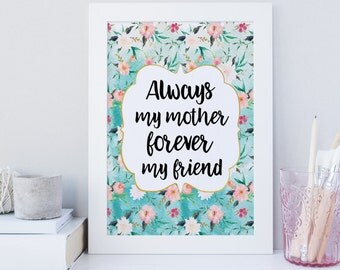 always my mother forever my friend print, always my mother quote, mothers day gift, printable wall art, shabby chic floral print, printable