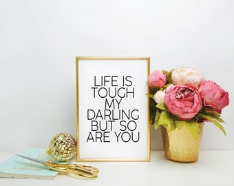 """Inspirational quote Quote Printable Gift for her Gift women """"Life is Tough My Darling, But So Are You """" Home decor Fashion print Wall art"""