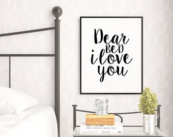 PRINTABLE Art,Dear Bed I Love You,Bedroom Decor,Bedroom Wall Art,Quote Prints,Funny Print,Bedroom Poster,Home Decor,Bedroom Art,Typography