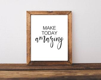 Make today amazing Printable, Digital Printable