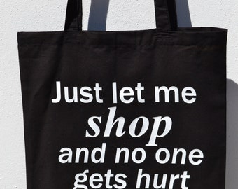 Tote Bag - Shopping Bag - Reusable Bag - Black Cotton Tote- Just Let Me Shop - Small Gift - Small Gift Idea - Gifts for Her