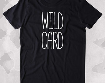 Wild Card Shirt Weekend Drinking Drunk Dancing Alcohol Clothing Tumblr T-shirt