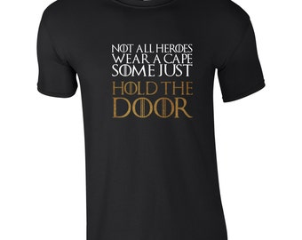Not all Heroes Wear a Cape, Some Just Hold the Door Men's Game of Thrones Shirt, Choice of 10 Colours, TS 1206