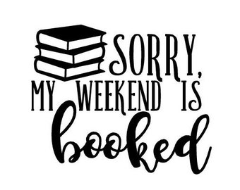 "Sorry my weekend is booked 4"" vinyl sticker decal - Bookworm - Bibliophile - Introvert - water bottle laptop sticker - Book lover"
