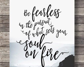 Be fearless in the pursuit of what sets your soul on fire | Printable art | Hand lettered quote Printable wall art Motivational Quote Print
