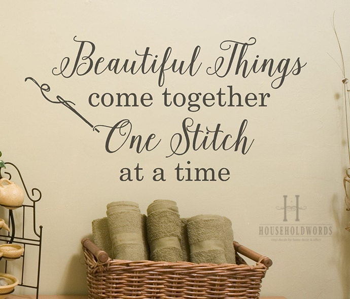 Craft Room Wall Decor, Beautiful Things Come Together One Stitch At A Time Vinyl  Wall