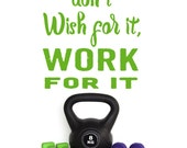 Workout decal, Don't wish for it, WORK for it, vinyl decal. Fitness motivation, exercise encouragement