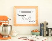 Kitchen Art, You Gotta Roll With It Kitchen Print Grey - PRINTABLE, Instant Download, Rolling Pin Poster, Funny Baking Quote, 3 Sizes