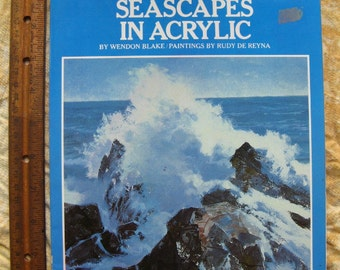 SEASCAPES IN ACRYLIC How-to Book by Wendon Blake + Rudy De Reyna, 1979 Softbound Edition from The Artist's Painting Library, Step by Step