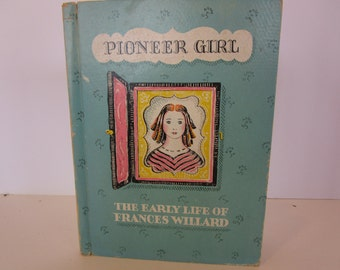 The Pioneer Girl 1939 The Early Life of Frances Willard by Clara Ingram Judson Illustrated by Genevieve Foster