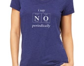 The I SAY NO PERIODICALLY Ladies Tee - Periodic Table Themed Women's T-Shirt by Periodically Inspired (Vintage Navy, Triblend) - Super Soft!