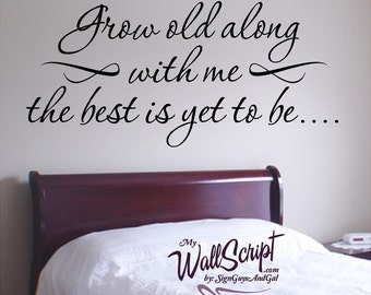 Bedroom Wall Decal, Grow old with me, Wall Graphic, Inspirational Wall Decal