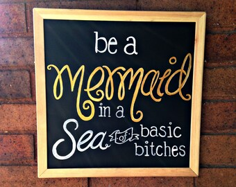 Be a Mermaid in a Sea of Basic Bitches Hand Painted Chalkboard Wall Art
