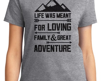 Life Was Meant For Loving Family Great Adventure Camping Unisex & Women's T-shirt Short Sleeve 100% Cotton S-2XL Great Gift (T-CA-29)