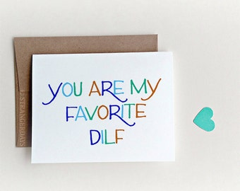 """Naughty Valentines Card """" You are my favorite DILF """" DAD Card."""