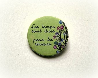 "Amelie ""times are hard for dreamers"" - button badge or magnet 1.5 Inch"