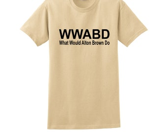 WWABD What Would Alton Brown Do? shirt or apron Food Network