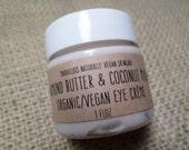 ORGANIC-Almond Butter & Coconut Milk Organic/Vegan EYE CREME-Antioxidants-Hydrating-Less Puffiness-Anti Wrinkle-1/2 oz or 1 oz.