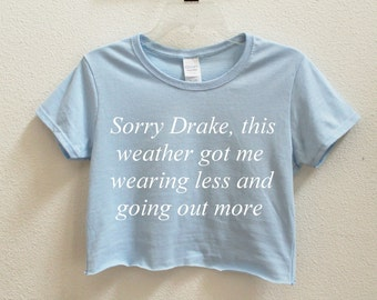 Sorry Drake, this weather got me wearing less and going out more Women's Crop Shirt S-3xl