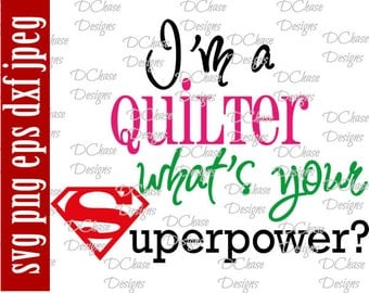 I'm a Quilter, whats your Superpower. Instant Digital Download SVG cut file • dxf • png • eps