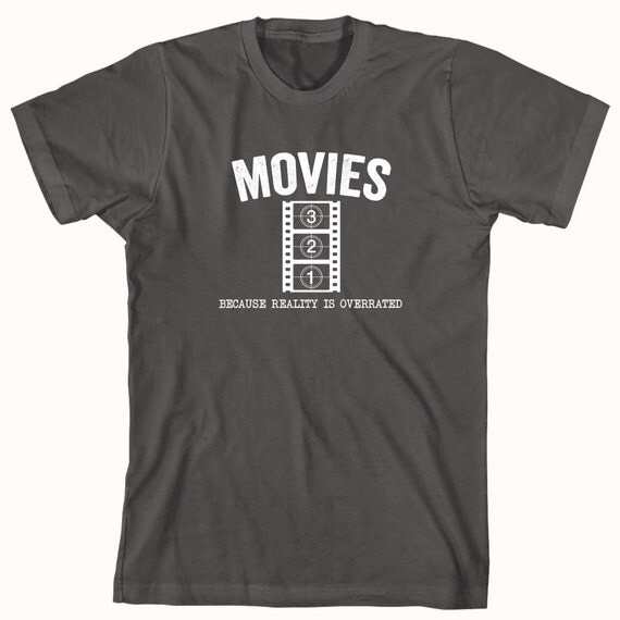 Movies Because Reality is Overrated Shirt - movie enthusiast, movie nerd, gift idea - ID: 988