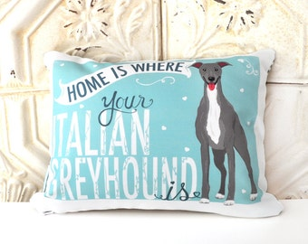 Italian Greyhound Art Pillow -Home Is Where Your Italian Greyhound Is