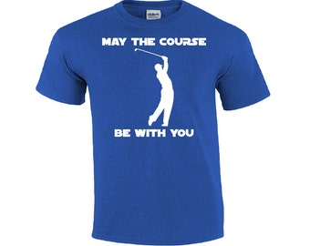 May the Course Be With You | Funny Golf Shirt | Golf T-shirt | Funny T-shirt | Mens T-shirt | Golf Tee Shirt
