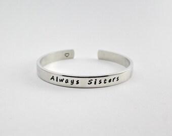 Always Sisters Cuff Bracelet, Sister and Best Friend Gift Bracelet, Sisters Bracelet, Sister Birthday Gift, Sisterhood friend Cuff Bangle