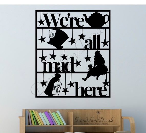 We're All Mad Here Alice in Wonderland Quote by MyDandelionDecals