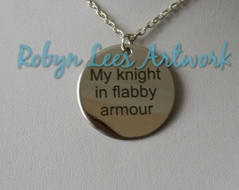 My Knight In Flabby Armour Engraved Stainless Steel Disc Necklace on Silver Crossed Chain or Black Faux Suede Cord