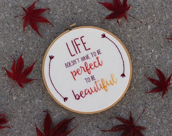 Life Doesn't Have to Be Perfect to Be Beautiful Hand Embroidered 8 inch Red Orange Ombre Hoop Art. Handmade Inspirational Embroidery. Fall.
