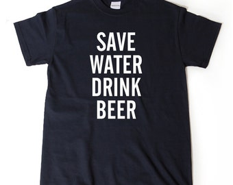 Save Water Drink Beer T-shirt Funny Beer Shirt Home Brew Shirt Craft Beer Shirt Beerfest Tee Shirt