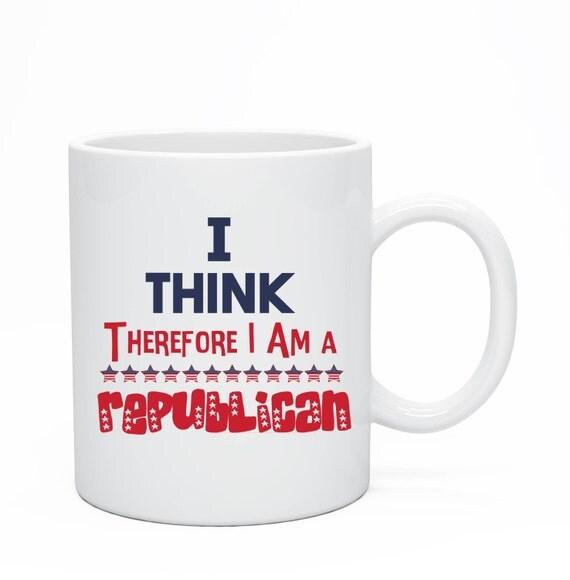 I Think Therefore I Am A Republican Ceramic Mug, Elections 2016, Republican, Republican Mug, American Mug, USA Mug, Merica Mug, Funny Mug