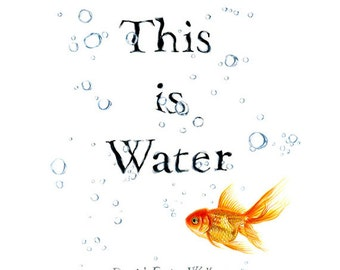 """David Foster Wallace   Print """"This is Water"""" Graduation, Reminder (S, L)"""