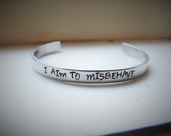 I aim to misbehave, Hand Stamped Aluminium Cuff Bracelet