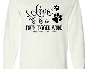 Love Is A Four Legged Word, Animal t shirt, Dog lover shirt, Dog lover gift, Dog tshirt, Dog shirt, Animal shirt, Pet shirt, Animal tshirt