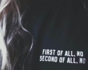 First Of All No Second Of All No Tumblr Saying Shirt