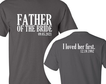 Personalized Father of the Bride / I loved her first. {with Wedding Date and Birth Date} T-Shirt /// Father of the Bride Tee, Bride's Father