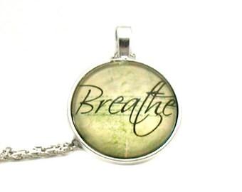 Breathe Necklace, Breathe Pendant, Breathe Charm Necklace, Cabochon Necklace, Inspirational Necklace, Quote Necklace, Motivational Quote