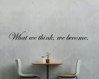 What We Think We Become - Wall Vinyl Decal Sticker Family Kids Room Motivational Quote Daily Affirmation Inspirational Yoga Bathroom Quote