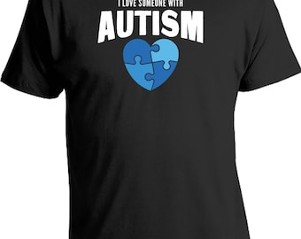 I Love Someone With Autism - Autism Awareness Shirt, Raising Awareness, Autistic Gift Idea, Mens, Womens, Etsy, Autism Awareness Week CT-001