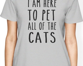 I'm Just Here to Pet All the Cats Shirt Tshirt T-shirt Tee T Gift Idea for Girlfriend Wife Boyfriend Vet Tech Veterinarian Animal Rescue