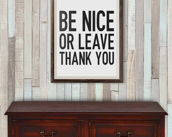 Be Nice Or Leave Thank You - 8x10 - Digital File